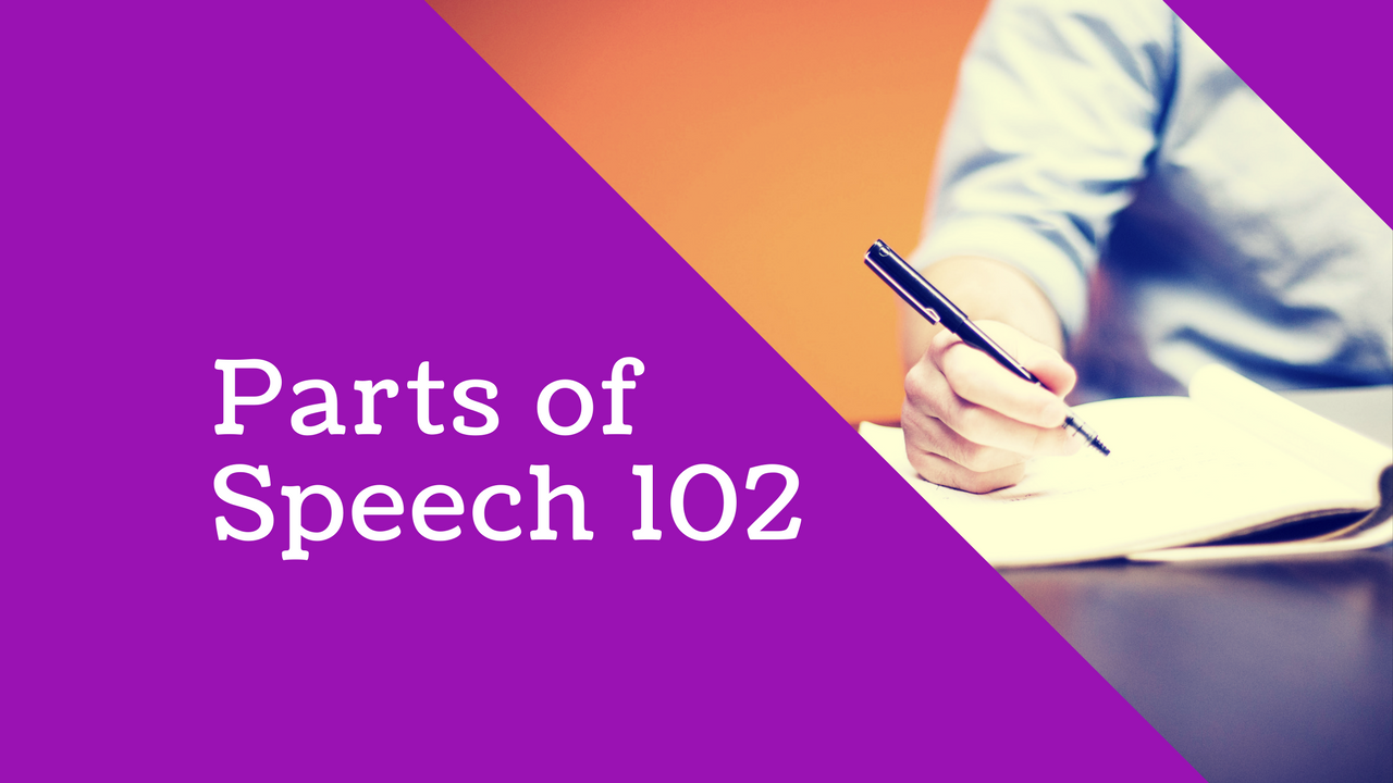 English Language: Parts of Speech 102