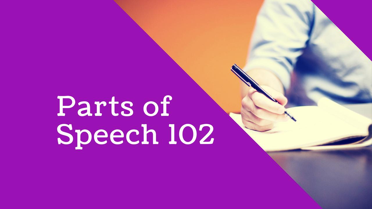 English Language: Parts of Speech 102